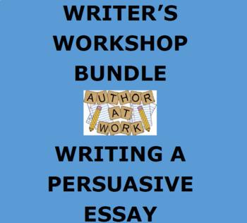 PERSUASIVE ESSAY:  Writer's Workshop Bundle