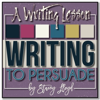 WRITING LESSON: Writing To Persuade