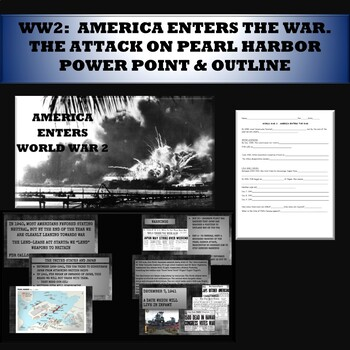 WW2 AMERICA ENTERS THE WAR:  THE ATTACK ON PEARL HARBOR power point and outline