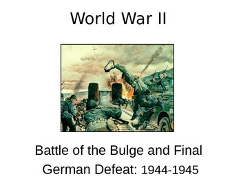 WWII - Battle of the Bulge and Final German Defeat - 1944-45
