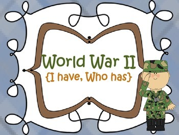 WWII {I have, who has}