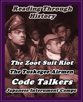 WWII: Japanese Internment, Code Talkers, Tuskegee Airmen, and the Zoot Suit Riot
