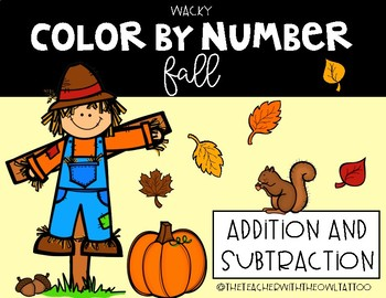 Wacky Color By Number (Fall) Addition and Subtraction