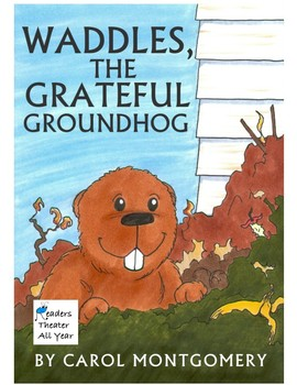 Waddles the Grateful Groundhog - Character Building Readers Theater - Summer