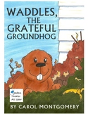 Waddles the Grateful Groundhog - Character Building Readers Theater - Fluency