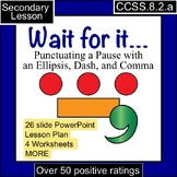 Wait For It… Punctuate a Pause Using the Ellipsis, Dash, and Comma