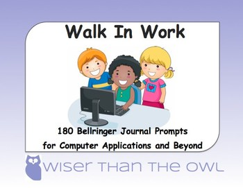 Walk In Work: 180 Bellringer Journal Prompts for Computer Applications &  Beyond