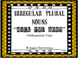 "Walk The Room Irregular Plural Nouns Game- ""Trip to Yellowstone"" theme"