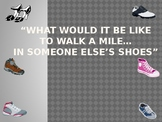 Walk a mile in my shoes...a Power Point presentation