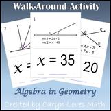 Geometry w/Algebra~Finding the Values of Angles~Walk around Activity
