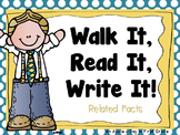 Walk it, Read it, Write it!  Related Facts