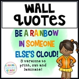 Wall Quote: Be a rainbow in someone else's cloud!