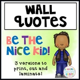 Wall Quote: Be the nice kid!