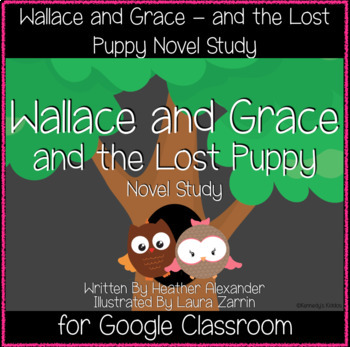 Wallace and Grace and the Lost Puppy Novel Study (Great for Google Classroom!)