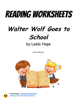 Walter Wolf Goes to School  by Leela Hope    Reading Worksheets