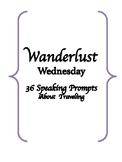Wanderlust Wednesday Speaking Prompts (ESL - TOEFL - IELTS)