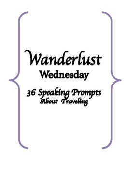 Wanderlust Wednesday Speaking Prompts (ESL - TOEFL - IELTS)