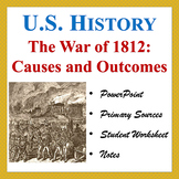 War of 1812: Causes and Outcomes (PP, Notes, Worksheet)