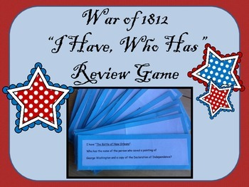 """War of 1812 """"I Have, Who Has"""" Review Game"""