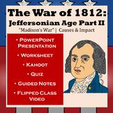 War of 1812: Jeffersonian Era Part II - Causes, Battles, Outcomes