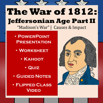 War of 1812: Jeffersonian Era Part II - Causes, Battles, Outcomes