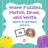 Warm Fuzzies ~ Nouns and Adjectives Match, Draw, and Write Activity