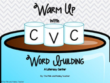 Warm Up With CVC Word Building Literacy Center