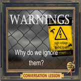 Warnings 1 – why do we ignore them? – ESL adult and kids c