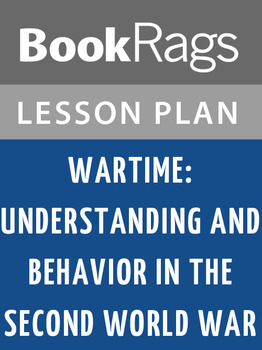 Wartime: Understanding and Behavior in the Second World War Lesson Plans