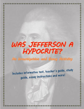 Was Jefferson a Hypocrite? An Investigation and Essay Activity, including text