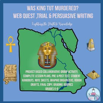 Was King Tut Murdered? Web Quest, Trial, Persuasive Writing (6-8)