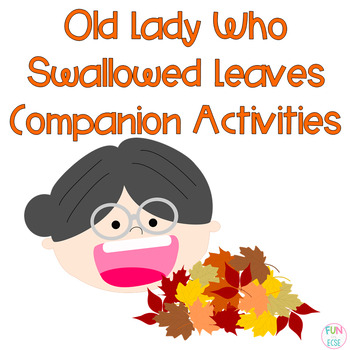 Was an Old Lady who Swallowed Some Leaves Literacy and Math Activities