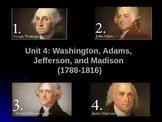 Washington, Adams, Jefferson, and Madison (Unit 4)