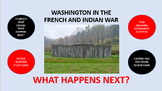 Washington in the French and Indian War:  What Happens Next?