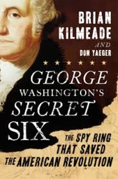 Washington's Secret Six; the Spy Ring that Saved America...Summer reading.