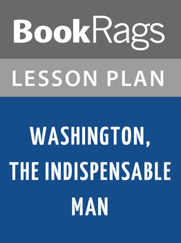 Washington, the Indispensable Man Lesson Plans
