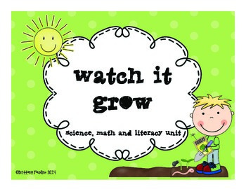 Watch It Grow Science, Math and Literacy Unit