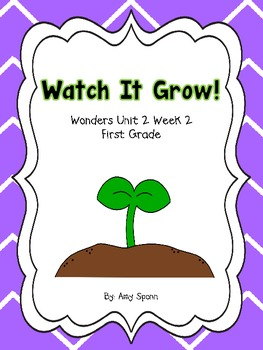 Watch It Grow - Wonders First Grade - Unit 3 Week 2