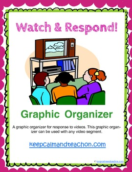 Watch & Respond Video Response Graphic Organizer
