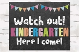 Watch out! Kindergarten Here I come! Chalkboard sign, 10x8