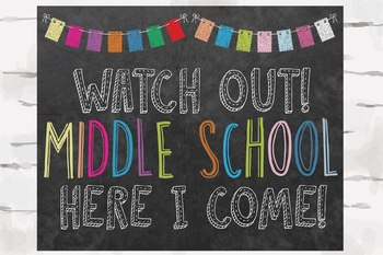 Watch out! Middle School Here I come! 10x8 jpg and pdf