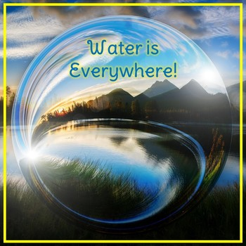 Water is Everywhere!