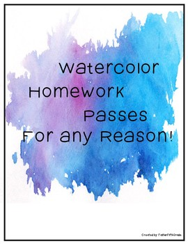 Water Color Homework Passes for any Reason!