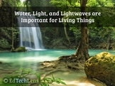 Water, Light, and Lightwaves are Important for Living Things PDF