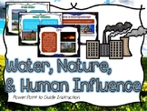 Water, Nature, & Human Influence Powerpoint