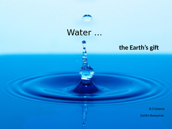 Water, the Earth's Gift - a Science PPT about a natural re