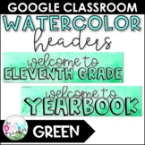 Watercolor Google Classroom Headers | Green