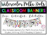 Watercolor Polka Dots Classroom Banners (9 Banners & Edita