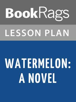 Watermelon: A Novel Lesson Plans