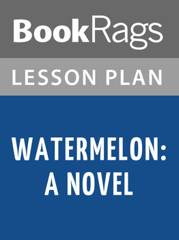 Watermelon: A Novel Lesson Plans